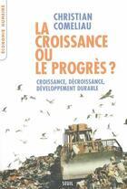 Couverture du livre « La croissance ou le progrès ? ; croissance, décroissance, développement durable » de Christian Comeliau aux éditions Seuil