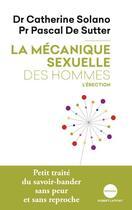 Couverture du livre « La mécanique sexuelle des hommes ; l'érection » de Catherine Solano et Pascal De Sutter aux éditions Robert Laffont