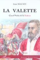 Couverture du livre « La Valette, grand maître de la victoire » de Jean Maumy aux éditions L'harmattan