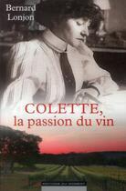 Couverture du livre « Colette, la passion du vin » de Bernard Lonjon aux éditions Editions Du Moment