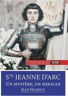 Couverture du livre « Sainte Jeanne d'Arc ; un mystère, un miracle » de Jean Mathiot aux éditions R.a. Image