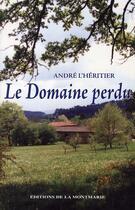 Couverture du livre « Le domaine perdu » de Andre L'Heritier aux éditions Montmarie