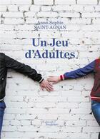 Couverture du livre « Un jeu d'adultes » de Anne-Sophie Saint-Agnan aux éditions Baudelaire