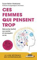 Couverture du livre « Ces femmes qui pensent trop ; débrancher (enfin) son mental et reconquérir sa vie » de Susan Nolen Hoeksema aux éditions Leduc.s