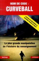 Couverture du livre « Nom de code : curveball ; la plus grande manipulation de l'histoire du renseignement » de Bob Drogin aux éditions Altipresse