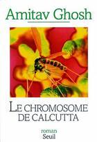 Couverture du livre « Le chromosome de calcutta » de Amitav Ghosh aux éditions Seuil