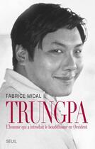 Couverture du livre « Trungpa. Biographie » de Fabrice Midal aux éditions Seuil