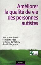 Couverture du livre « Améliorer la qualité de vie des personnes autistes » de Ghislain Magerotte et Catherine Barthelemy et Bernadette Roge aux éditions Dunod