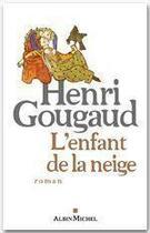 Couverture du livre « L'enfant de la neige » de Henri Gougaud aux éditions Albin Michel