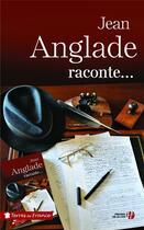 Couverture du livre « Jean Anglade raconte... » de Jean Anglade aux éditions Presses De La Cite