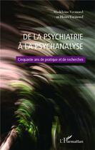 Couverture du livre « De la psychiatrie à la psychanalyse ; cinquante ans de pratique et de recherches » de Henri Vermorel et Madeleine Vermorel aux éditions L'harmattan