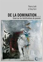 Couverture du livre « De la domination... essai sur les falsifications du pouvoir » de Tony Ferri et Thierry Lode aux éditions Libre & Solidaire