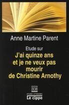 Couverture du livre « Étude sur j'ai quinze ans et je ne veux pas mourir de Christine Arnothy » de Anne-Martine Parent aux éditions Zoe