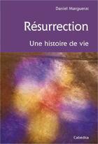 Couverture du livre « Résurrection, une histoire de vie » de Daniel Marguerat aux éditions Cabedita