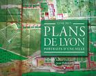 Couverture du livre « Plans de lyon ; portraits d'une ville 1350-2015 » de Jean Pelletier et Charles Delfante aux éditions Stephane Baches