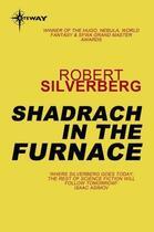Couverture du livre « Shadrach in the Furnace » de Robert Silverberg aux éditions Victor Gollancz