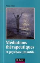 Couverture du livre « Médiations thérapeutiques et psychose infantile (2e édition) » de Anne Brun aux éditions Dunod