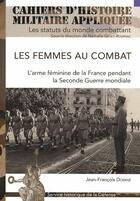 Couverture du livre « Les femmes au combat ; l'arme féminine de la France pendant la Seconde Guerre Mondiale » de Jean-Francois Domine aux éditions Service Historique De La Defense