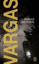 Couverture du livre « Debout les morts » de Fred Vargas aux éditions J'ai Lu