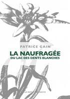 Couverture du livre « La naufragée du lac des dents blanches » de Patrice Gain aux éditions Le Mot Et Le Reste
