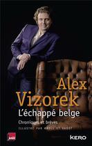 Couverture du livre « L'échappé belge ; chroniques et brèves » de Nicolas Vadot et Pierre Kroll et Alex Vizorek aux éditions Kero