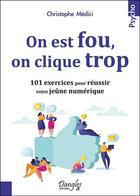 Couverture du livre « On est fou, on clique trop ; 101 exercices pour réussir votre jeûne numérique » de Christophe Medici aux éditions Dangles