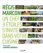 Couverture du livre « Régis Marcon ; un chef 3 étoiles s'invite dans votre cuisine » de Laurence Barruel et Regis Marcon aux éditions Chene