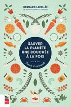 Couverture du livre « Sauver la planète une bouchée à la fois ; trucs et conseils » de Bernard Lavallee aux éditions La Presse