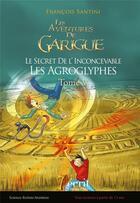 Couverture du livre « Les aventures de Garigue t.5 ; le secret de l'inconcevable, les agroglyphes » de Francois Santini aux éditions 7 Ecrit