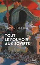 Couverture du livre « Tout le pouvoir aux soviets » de Patrick Besson aux éditions Stock