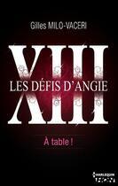 Couverture du livre « Les défis d'Angie t.13 ; à table ! » de Gilles Milo-Vaceri aux éditions Hqn