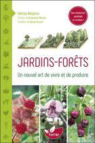 Couverture du livre « Jardins-forêts ; un nouvel art de vivre et de produire » de Fabrice Desjours aux éditions De Terran