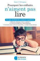 Couverture du livre « Pourquoi les enfants n'aiment pas lire ; ce que révèlent les sciences cognitives » de Daniel T. Willingham aux éditions Librairie Des Ecoles