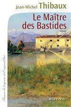 Couverture du livre « Le maître des bastides » de Jean-Michel Thibaux aux éditions Calmann-levy