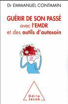 Couverture du livre « Guérir de son passé avec l'EMDR et des outils d'autosoin » de Emmanuel Contamin aux éditions Odile Jacob