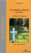 Couverture du livre « Les Cimetieres Militaires En France ; Architecture Et Paysage » de Anne Biraben aux éditions Harmattan