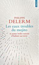 Couverture du livre « Les eaux troubles du mojito et autres belles raisons d'habiter sur terre » de Philippe Delerm aux éditions Points