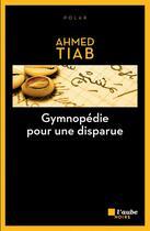 Couverture du livre « Gymnopédie pour une disparue » de Ahmed Tiab aux éditions Editions De L'aube