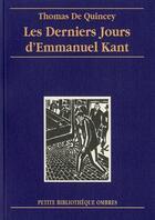 Couverture du livre « Les derniers jours d'Emmanuel Kant » de Thomas De Quincey aux éditions Ombres