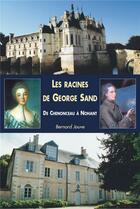 Couverture du livre « Les racines de George Sand ; de Chenonceau à Nohant » de Bernard Jouve aux éditions Editions Sutton