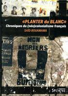 Couverture du livre « Planter du blanc ; chroniques du (néo-)colonialisme français » de Said Bouamama aux éditions Syllepse