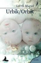 Couverture du livre « Urbik / orbik » de Lorris Murail aux éditions Griffe D'encre