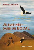 Couverture du livre « Je suis née dans un bocal... et j'en suis sortie » de Isabelle Laporte aux éditions La Source