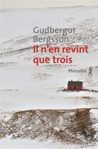 Couverture du livre « Il n'en revint que trois » de Gudbergur Bergsson aux éditions Metailie
