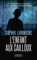 Couverture du livre « L'enfant aux cailloux » de Sophie Loubiere aux éditions Pocket