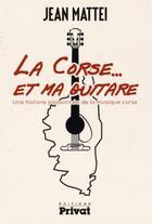 Couverture du livre « Histoire de la musique populaire corse » de Jean Mattei aux éditions Privat