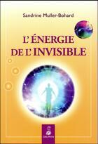 Couverture du livre « L'énergie de l'invisible » de Sandrine Muller-Bohard aux éditions Dauphin
