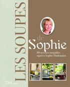 Couverture du livre « Les soupes de Sophie ; 80 recettes inratables » de Sophie Dudemaine aux éditions La Martiniere