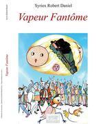 Couverture du livre « Vapeur fantôme » de Robert Daniel Syriex aux éditions Les Sentiers Du Livre