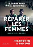 Couverture du livre « Réparer les femmes ; un combat contre la barbarie » de Denis Mukwege et Guy-Bernard Cadiere aux éditions Mardaga Pierre